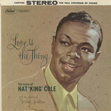 "Nat ""King"" Cole - Love Is The Thing 1"