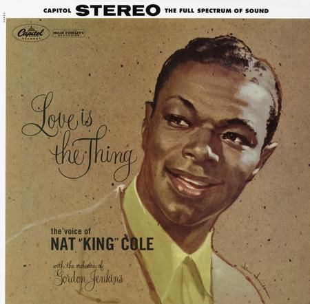 Nat King Cole - Love is the Thing 1